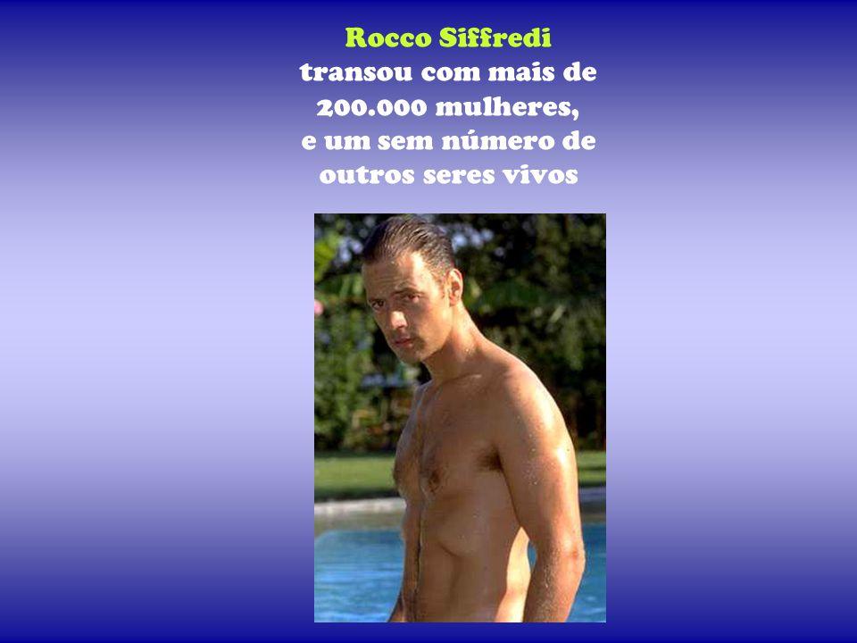 Rocco Siffredi transou com mais de 200.000 mulheres, e um sem número de outros seres vivos