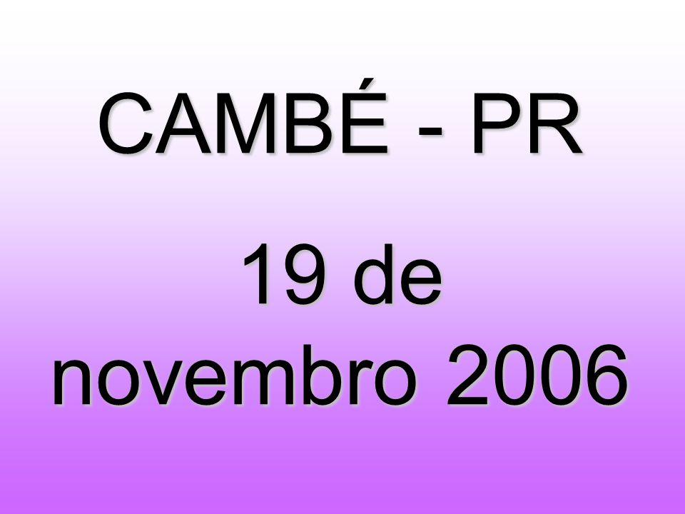 CAMBÉ - PR 19 de novembro 2006