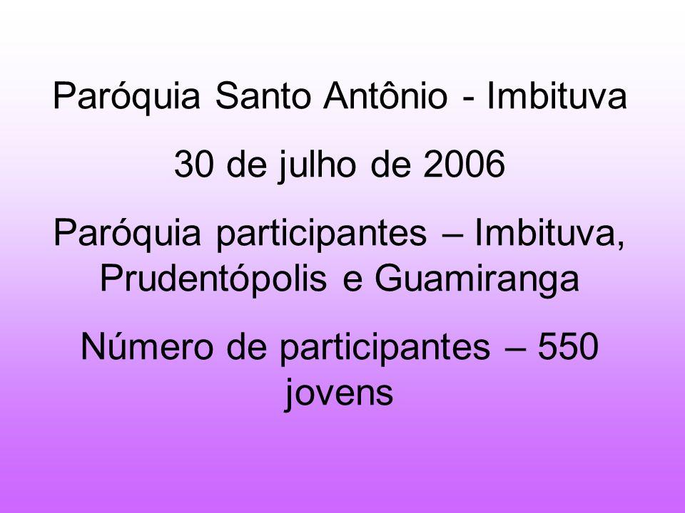 Paróquia Santo Antônio - Imbituva 30 de julho de 2006 Paróquia participantes – Imbituva, Prudentópolis e Guamiranga Número de participantes – 550 jove