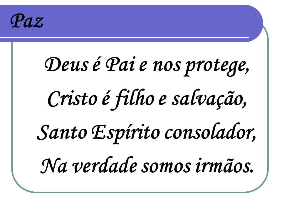 Paz Deus é Pai e nos protege, Cristo é filho e salvação, Santo Espírito consolador, Na verdade somos irmãos.