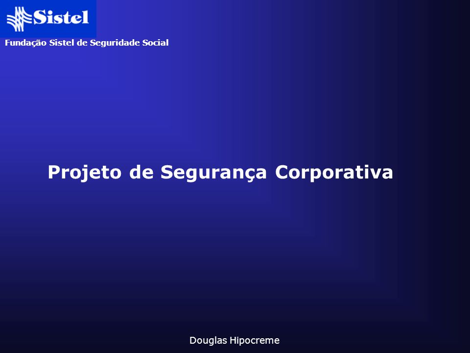 Fundação Sistel de Seguridade Social Douglas Hipocreme Projeto de Segurança Corporativa