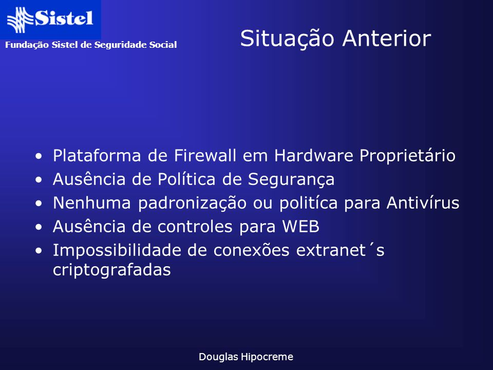 Fundação Sistel de Seguridade Social Douglas Hipocreme Plataforma de Firewall em Hardware Proprietário Ausência de Política de Segurança Nenhuma padro
