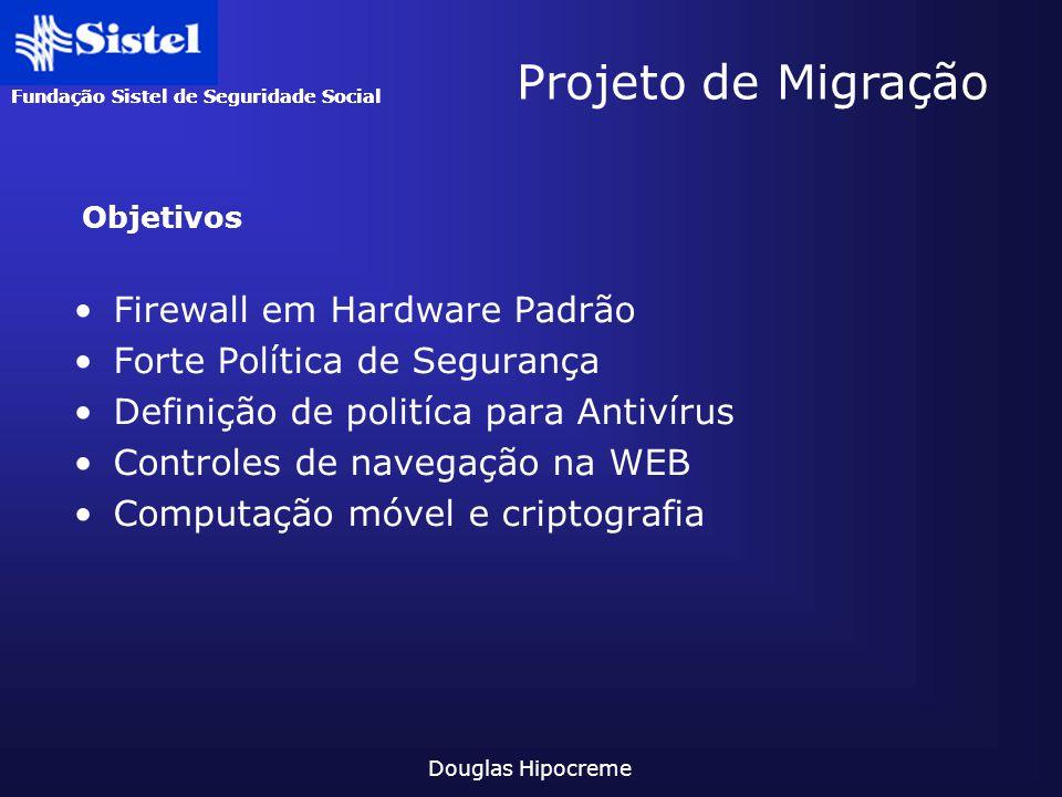 Fundação Sistel de Seguridade Social Douglas Hipocreme Projeto de Migração Firewall em Hardware Padrão Forte Política de Segurança Definição de polití