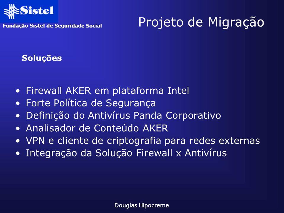 Fundação Sistel de Seguridade Social Douglas Hipocreme Projeto de Migração Firewall AKER em plataforma Intel Forte Política de Segurança Definição do
