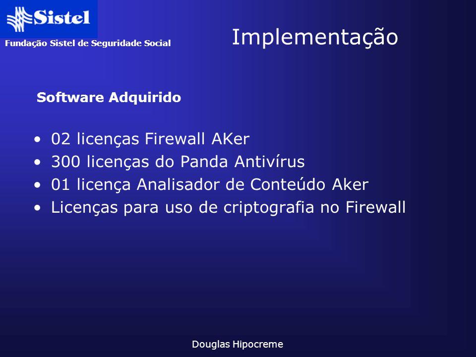 Fundação Sistel de Seguridade Social Douglas Hipocreme Implementação 02 licenças Firewall AKer 300 licenças do Panda Antivírus 01 licença Analisador d