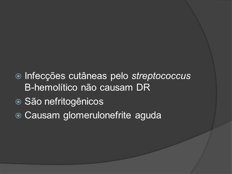 Infecções cutâneas pelo streptococcus B-hemolítico não causam DR São nefritogênicos Causam glomerulonefrite aguda