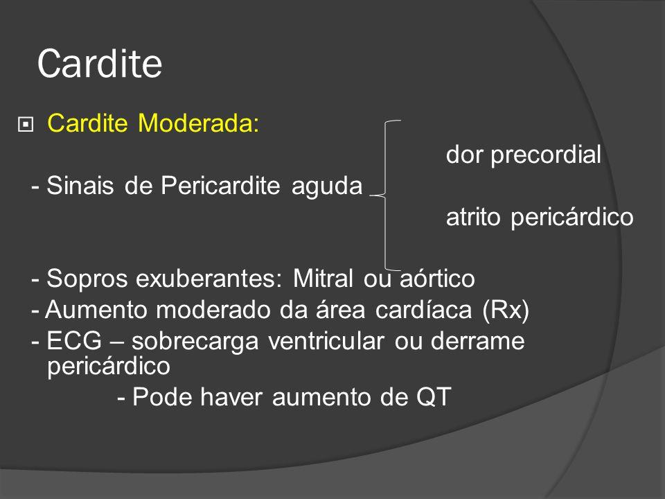 Cardite Cardite Moderada: dor precordial - Sinais de Pericardite aguda atrito pericárdico - Sopros exuberantes: Mitral ou aórtico - Aumento moderado d