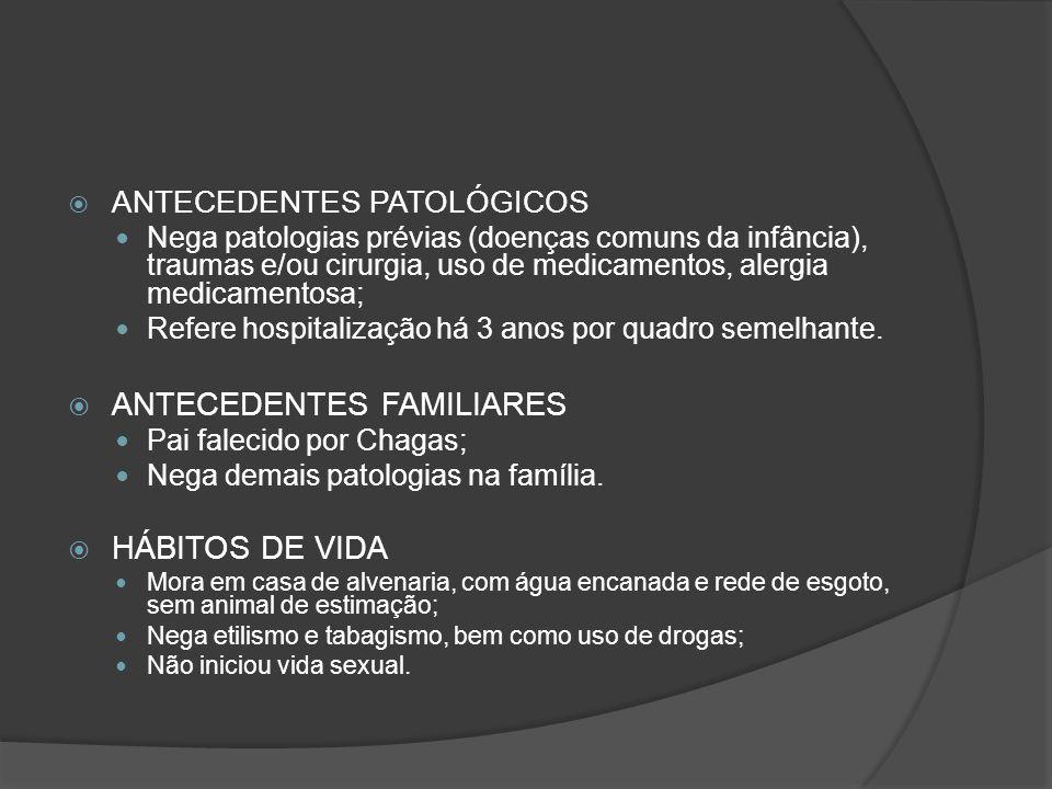 ANTECEDENTES PATOLÓGICOS Nega patologias prévias (doenças comuns da infância), traumas e/ou cirurgia, uso de medicamentos, alergia medicamentosa; Refe