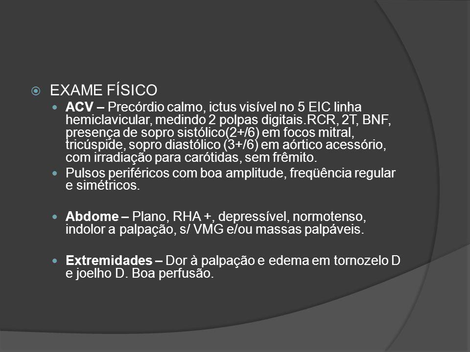 EXAME FÍSICO ACV – Precórdio calmo, ictus visível no 5 EIC linha hemiclavicular, medindo 2 polpas digitais.RCR, 2T, BNF, presença de sopro sistólico(2