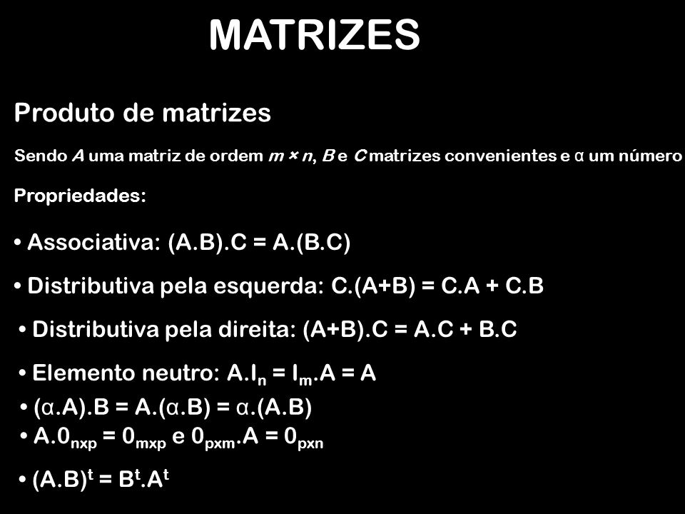 MATRIZES Produto de matrizes Importante: A propriedade Comutativa não é valida para multiplicação de A.B B.A EXEMPLO: A 3 x 2 B 2 x 4 A.B 3 x 4 A 3 x 2 B 4 x 2 Não existe A.B matrizes