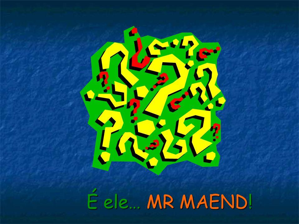 Movimento Reproducão Reproducão Mutação Mutação Adaptação Adaptação Evolução Nutrição Nutrição Desenvolvimento Desenvolvimento É ele… MR MAEND!
