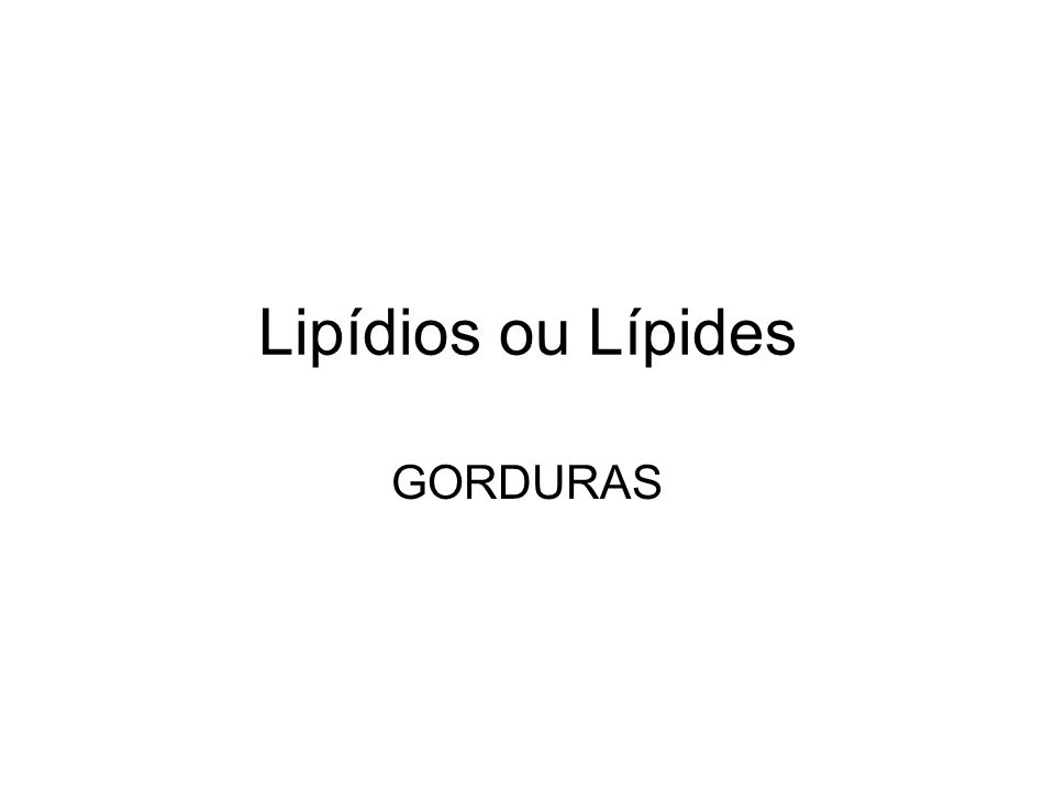 LIPÍDIOS Insolúveis em água, solúveis em benzina, éter e álcool Triglicerídeos: banha ou pneuzinho (3 ácidos graxos + glicerol).