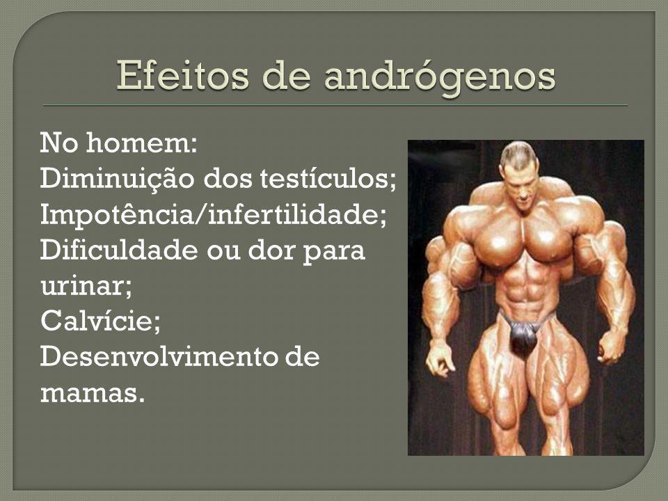 No homem: Diminuição dos testículos; Impotência/infertilidade; Dificuldade ou dor para urinar; Calvície; Desenvolvimento de mamas.