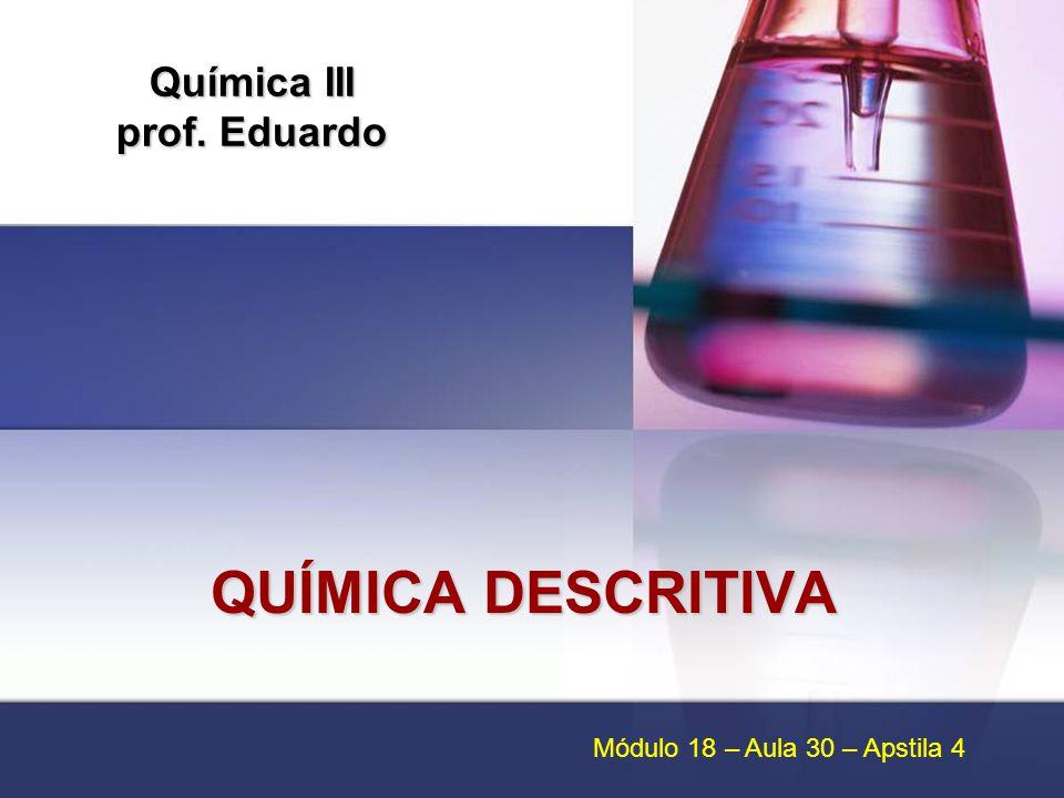 Química III prof. Eduardo QUÍMICA DESCRITIVA Módulo 18 – Aula 30 – Apstila 4