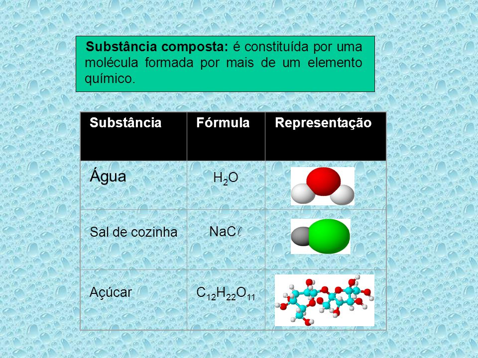 Substância composta: é constituída por uma molécula formada por mais de um elemento químico.
