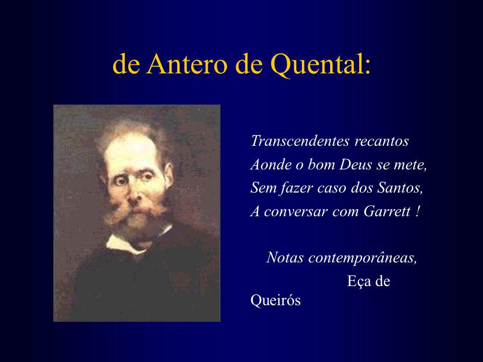 de Antero de Quental: Transcendentes recantos Aonde o bom Deus se mete, Sem fazer caso dos Santos, A conversar com Garrett .