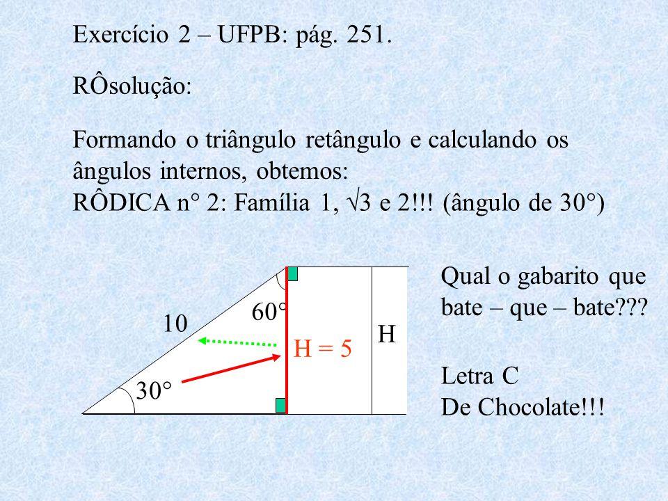 Exercício 2 – UFPB: pág. 251. RÔsolução: Formando o triângulo retângulo e calculando os ângulos internos, obtemos: RÔDICA n° 2: Família 1, 3 e 2!!! (â