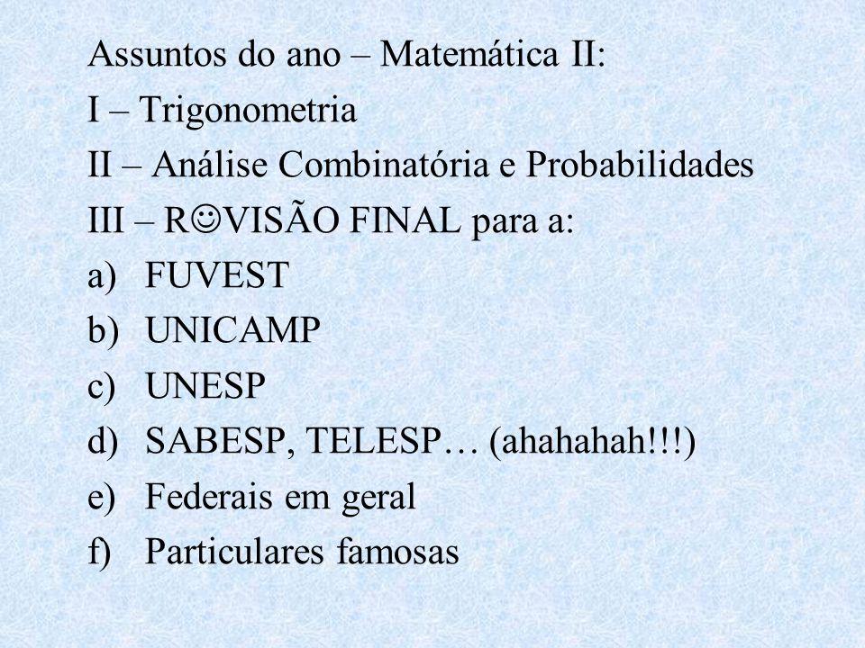 Assuntos do ano – Matemática II: I – Trigonometria II – Análise Combinatória e Probabilidades III – R VISÃO FINAL para a: a)FUVEST b)UNICAMP c)UNESP d