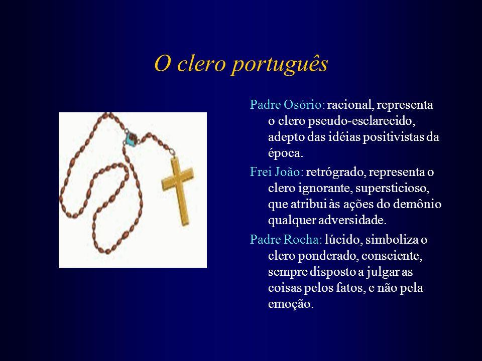 O clero português Padre Osório: racional, representa o clero pseudo-esclarecido, adepto das idéias positivistas da época. Frei João: retrógrado, repre