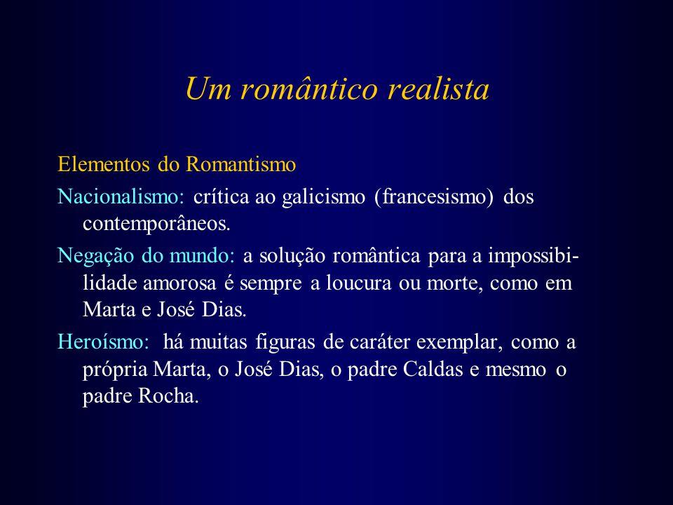 Um romântico realista Elementos do Romantismo Nacionalismo: crítica ao galicismo (francesismo) dos contemporâneos. Negação do mundo: a solução românti