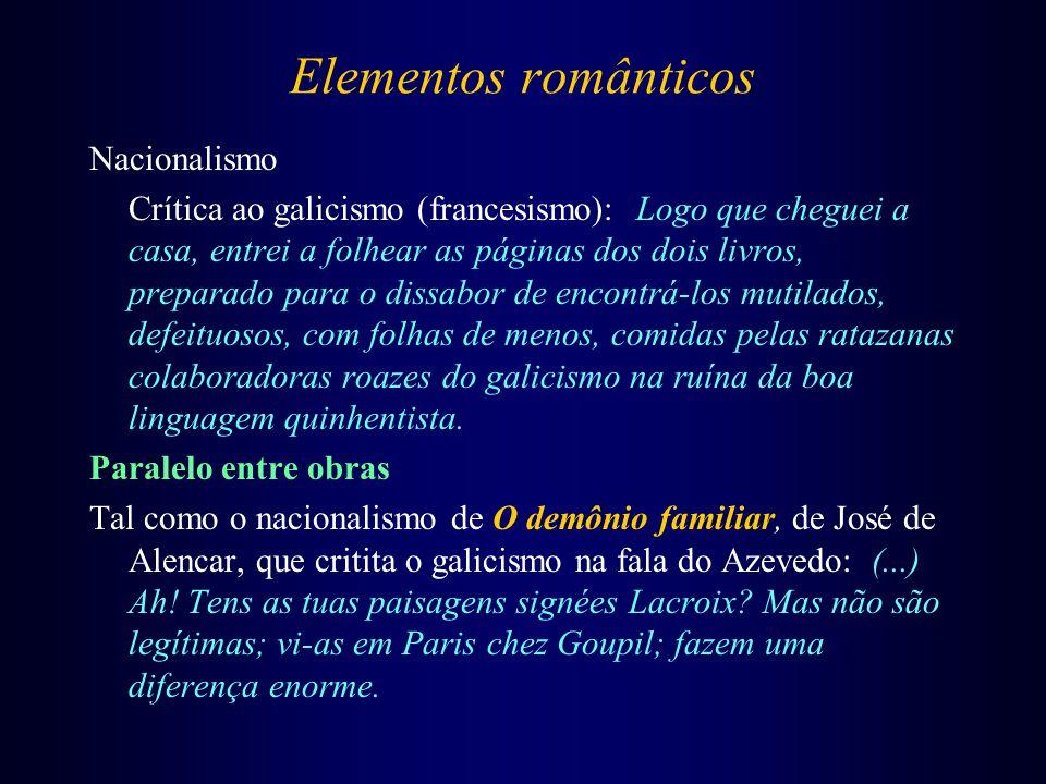 Elementos românticos Nacionalismo Crítica ao galicismo (francesismo): Logo que cheguei a casa, entrei a folhear as páginas dos dois livros, preparado