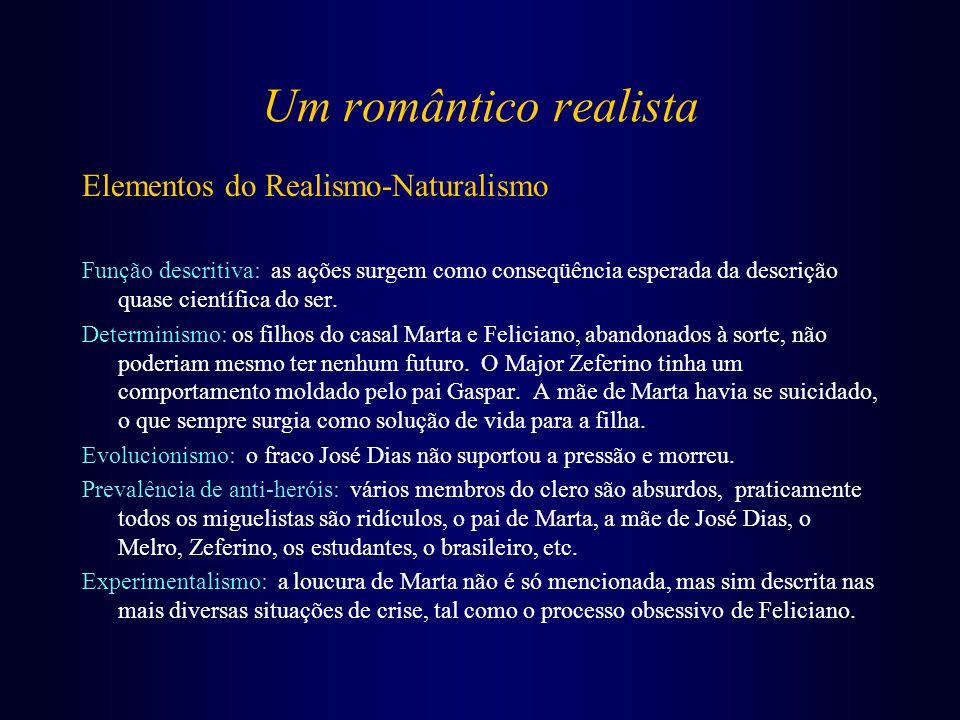 Um romântico realista Elementos do Realismo-Naturalismo Função descritiva: as ações surgem como conseqüência esperada da descrição quase científica do