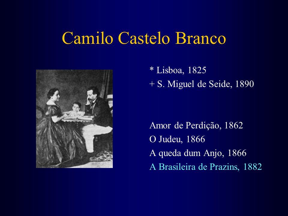 Camilo Castelo Branco * Lisboa, 1825 + S. Miguel de Seide, 1890 Amor de Perdição, 1862 O Judeu, 1866 A queda dum Anjo, 1866 A Brasileira de Prazins, 1