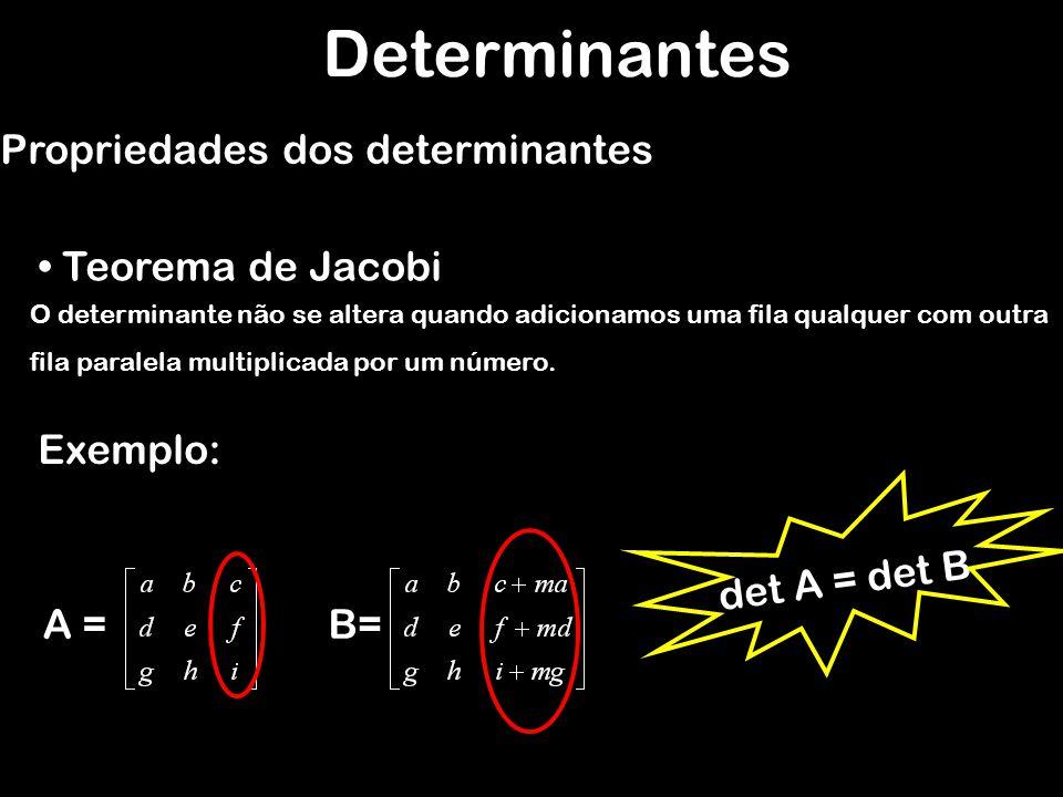 O determinante não se altera quando adicionamos uma fila qualquer com outra fila paralela multiplicada por um número. Determinantes Propriedades dos d