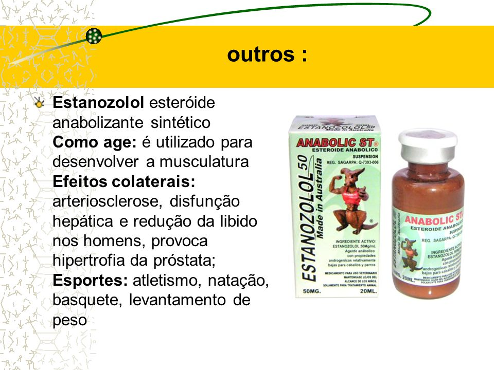 outros : Nandrolona um tipo de esteróide anabolizante Como age: proporciona o desenvolvimento da massa muscular e o aumento da força Efeitos colaterai