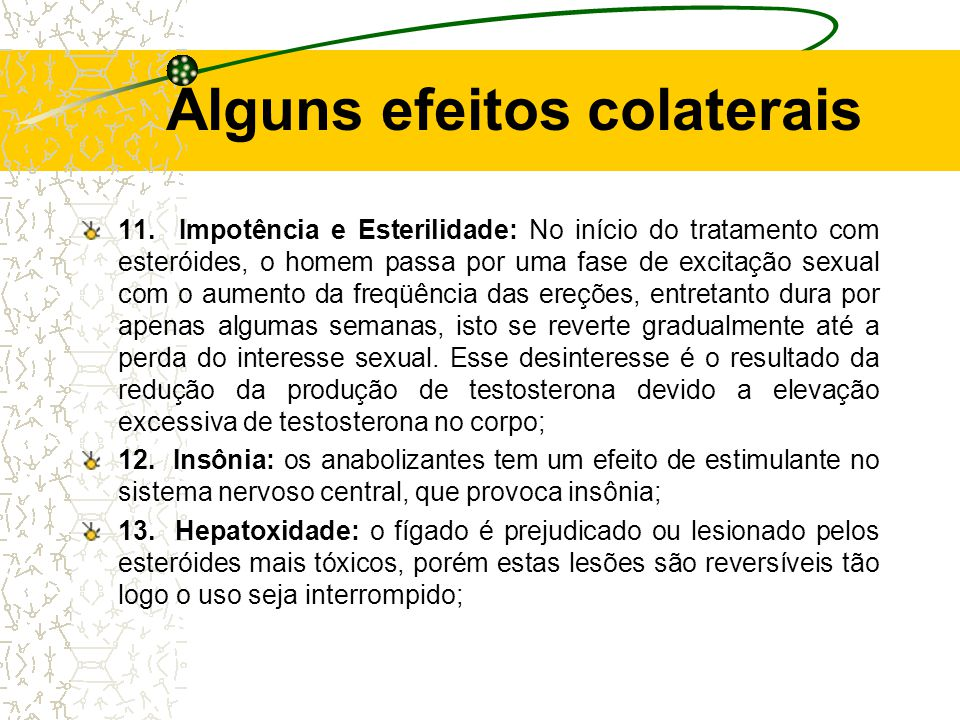 Alguns efeitos colaterais 6. Limitação de Crescimento: Alguns tipos de esteróides usados em longa duração ou em quantidade abusivas, tem como efeito c
