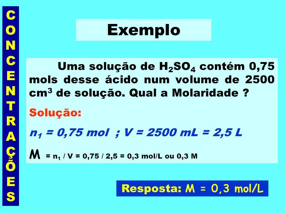 CONCENTRAÇÕESCONCENTRAÇÕES Concentração Molar ou Molaridade (M) É a razão entre o n o de mols do soluto (n 1 ) e o volume, em litros (V), da solução.
