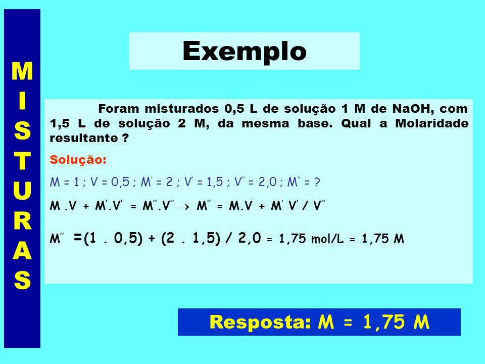 MISTURASMISTURAS I - MESMO SOLUTO (sem reação química) Solução 1 n 1 = M.V Solução 2 n 1 = M.V Solução 3 n 1 = M.V + + = donde resulta: n 1 + n 1 = n 1 M.V + M.V = M.V