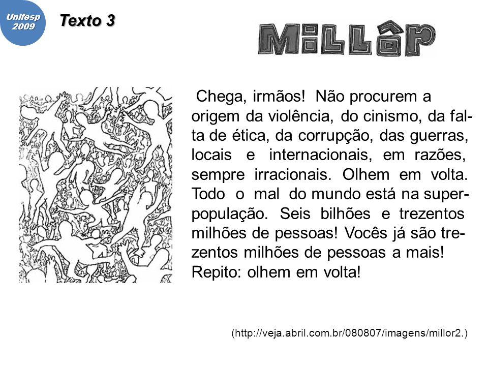 Unifesp2009 (http://veja.abril.com.br/080807/imagens/millor2.) Chega, irmãos! Não procurem a origem da violência, do cinismo, da fal- ta de ética, da