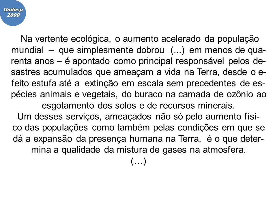 Unifesp2009 Na vertente ecológica, o aumento acelerado da população mundial – que simplesmente dobrou (...) em menos de qua- renta anos – é apontado c