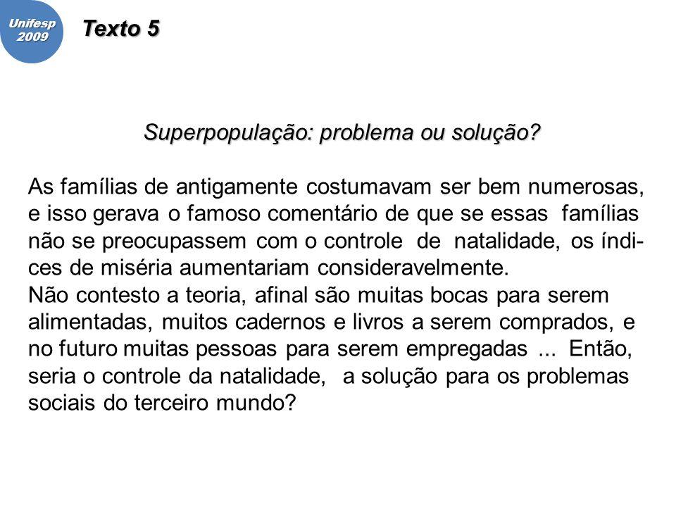 Unifesp2009 Superpopulação: problema ou solução? As famílias de antigamente costumavam ser bem numerosas, e isso gerava o famoso comentário de que se