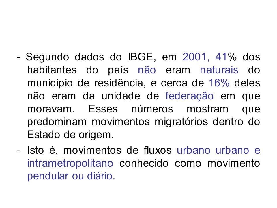 - Segundo dados do IBGE, em 2001, 41% dos habitantes do país não eram naturais do município de residência, e cerca de 16% deles não eram da unidade de