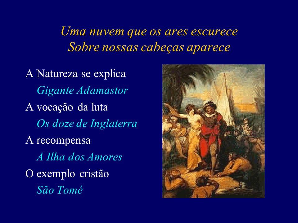 Dou-vos também aquele ilustre Gama, Que pera si de Enéias toma a fama. O Herói Vasco da Gama O exemplo moral Egas Monis A injustiça dos homens Inês de