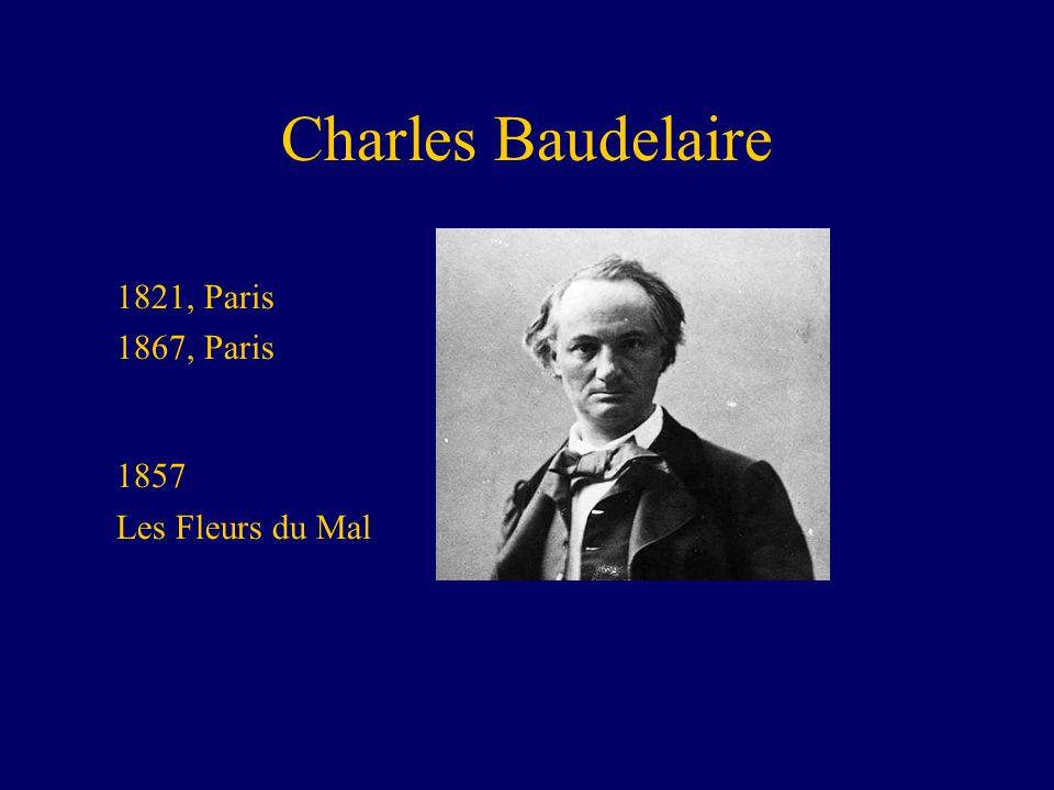Charles Baudelaire 1821, Paris 1867, Paris 1857 Les Fleurs du Mal