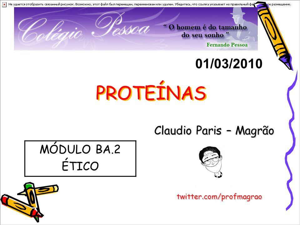 PROTEÍNAS Claudio Paris – Magrão 01/03/2010 twitter.com/profmagrao MÓDULO BA.2 ÉTICO