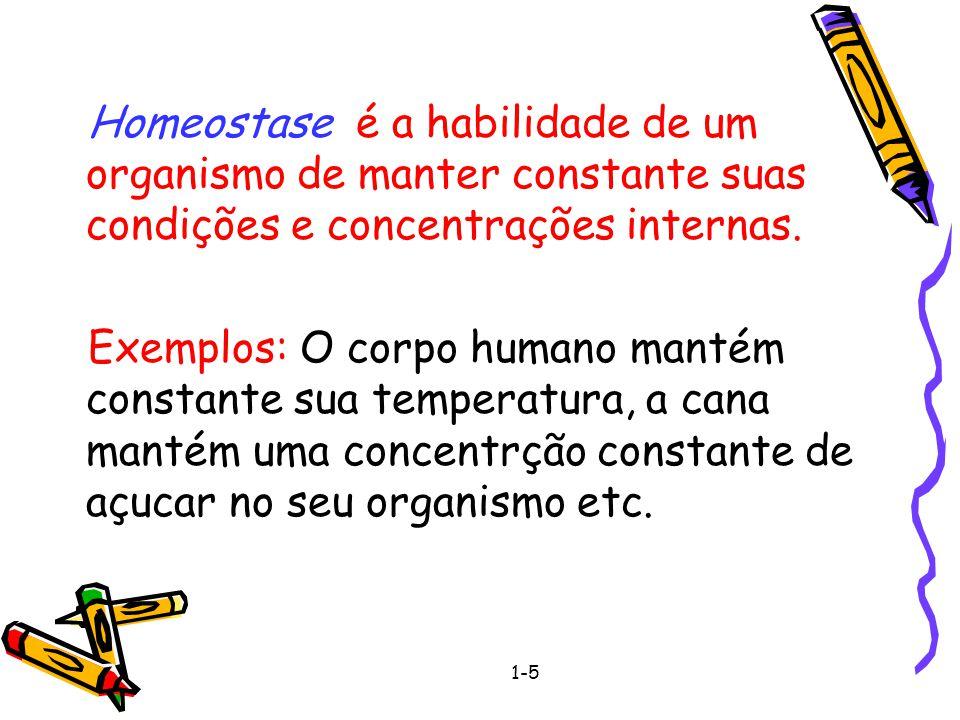 1-5 Homeostase é a habilidade de um organismo de manter constante suas condições e concentrações internas.