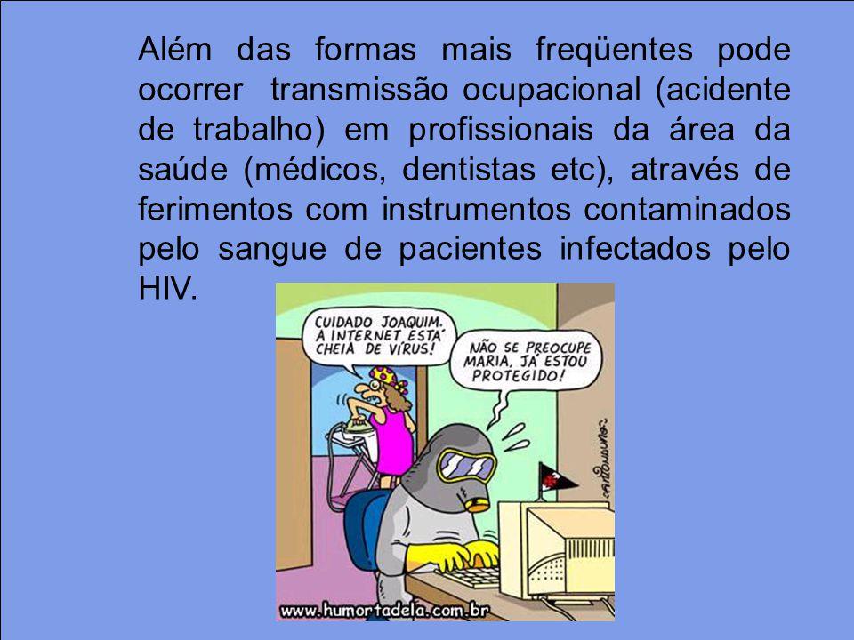 Além das formas mais freqüentes pode ocorrer transmissão ocupacional (acidente de trabalho) em profissionais da área da saúde (médicos, dentistas etc)