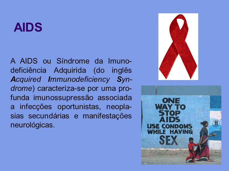 AIDS A AIDS ou Síndrome da Imuno- deficiência Adquirida (do inglês Acquired Immunodeficiency Syn- drome) caracteriza-se por uma pro- funda imunossupre