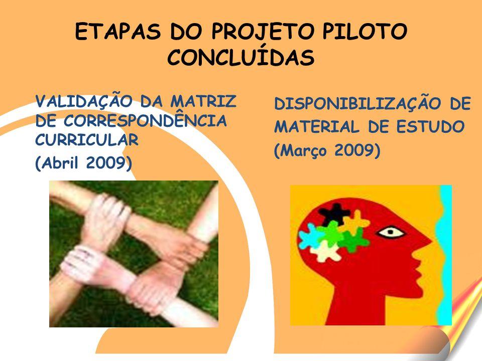 ETAPAS DO PROJETO PILOTO CONCLUÍDAS VALIDAÇÃO DA MATRIZ DE CORRESPONDÊNCIA CURRICULAR (Abril 2009) DISPONIBILIZAÇÃO DE MATERIAL DE ESTUDO (Março 2009)