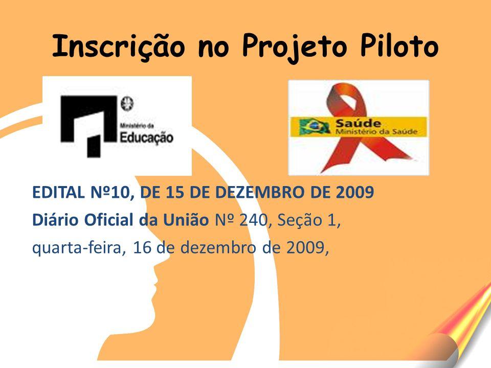 Inscrição no Projeto Piloto EDITAL Nº10, DE 15 DE DEZEMBRO DE 2009 Diário Oficial da União Nº 240, Seção 1, quarta-feira, 16 de dezembro de 2009,