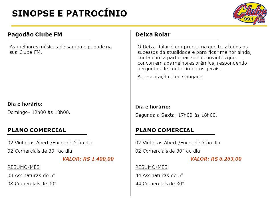 Pagodão Clube FM PLANO COMERCIAL Dia e horário: Domingo- 12h00 às 13h00.