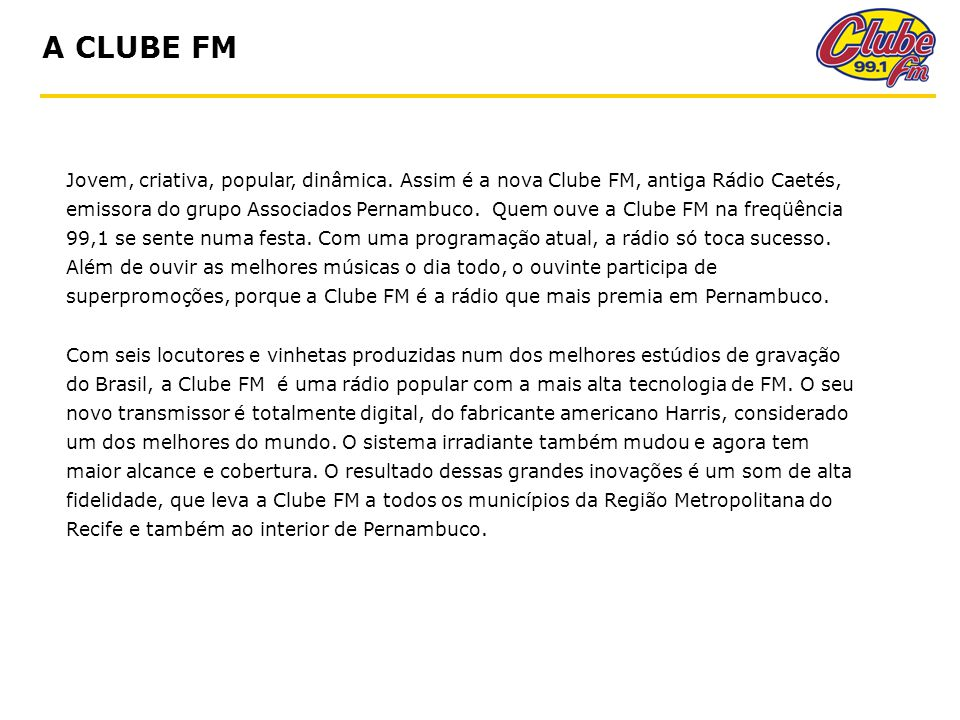 A CLUBE FM Jovem, criativa, popular, dinâmica.