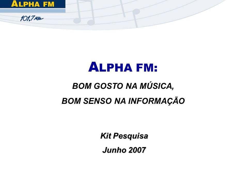 Fonte: IBOPE EasyMedia – Gde. São Paulo – Abr à Jun/07 Vanessa Ebarra – Pesquisa GC2 A LPHA FM: BOM GOSTO NA MÚSICA, BOM SENSO NA INFORMAÇÃO Kit Pesqu