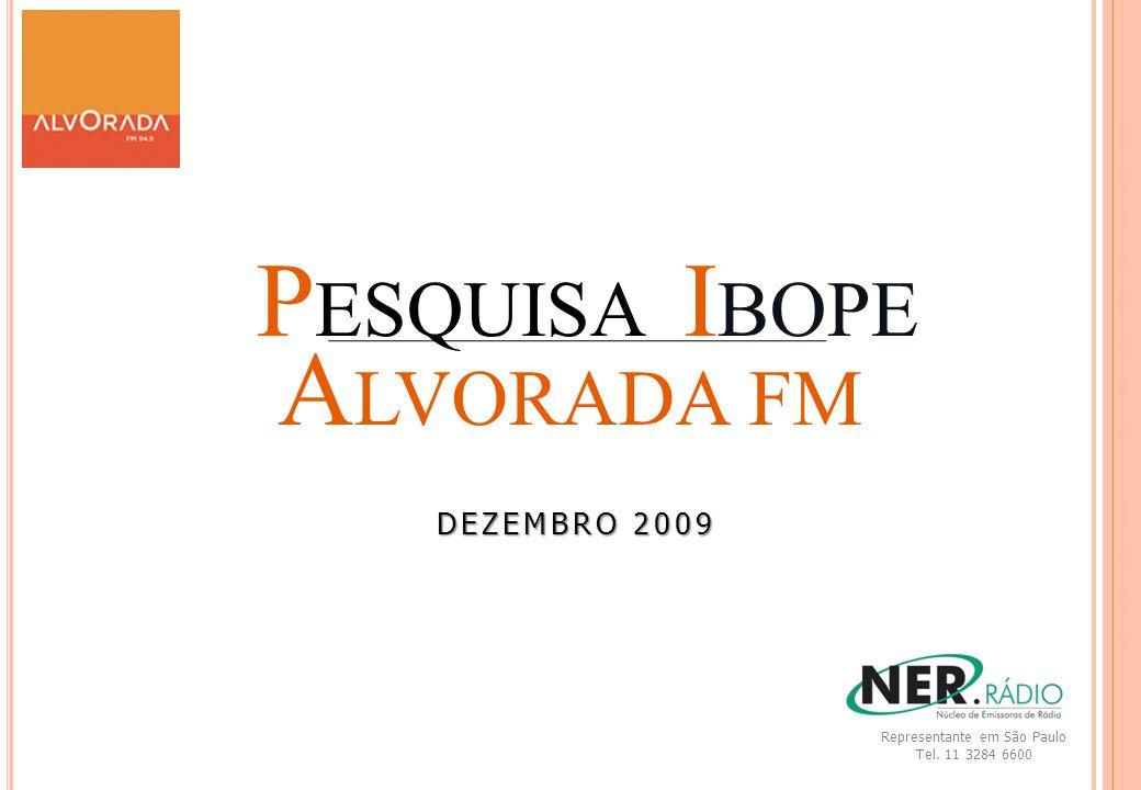 DEZEMBRODEZEMBRO22000099DEZEMBRODEZEMBRO220000992009 DEZEMBRO 2009 Representante em São Paulo Tel. 11 3284 6600 P ESQUISA I BOPE A LVORADA FM