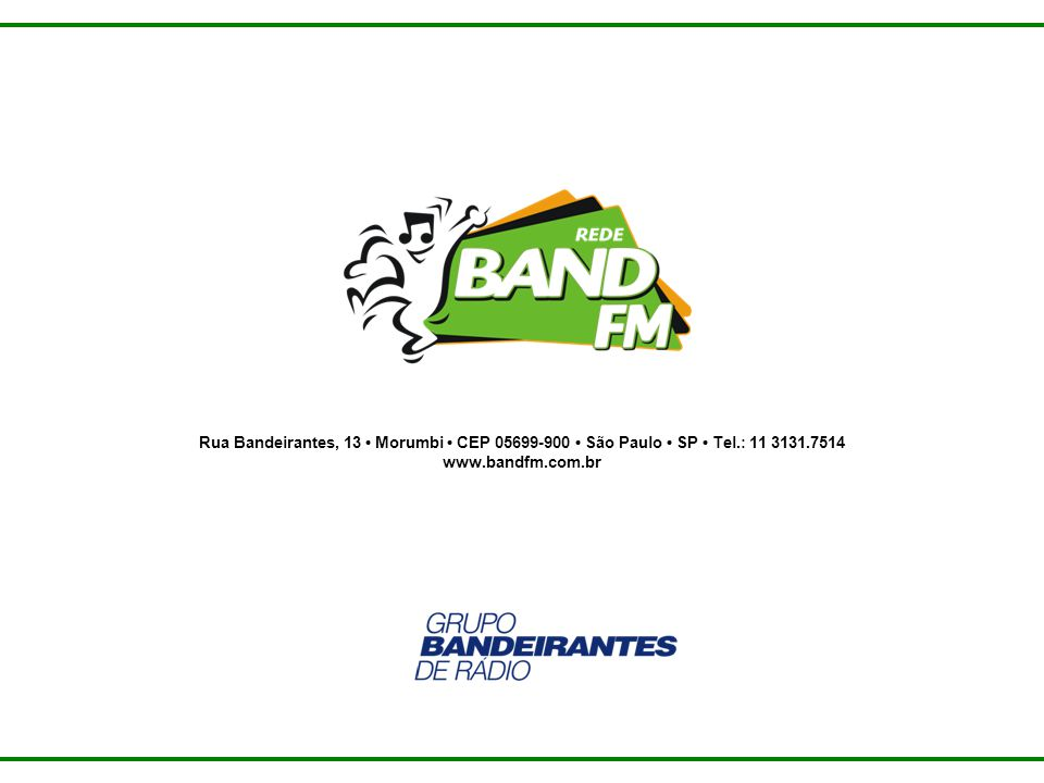 Rua Bandeirantes, 13 Morumbi CEP 05699-900 São Paulo SP Tel.: 11 3131.7514 www.bandfm.com.br
