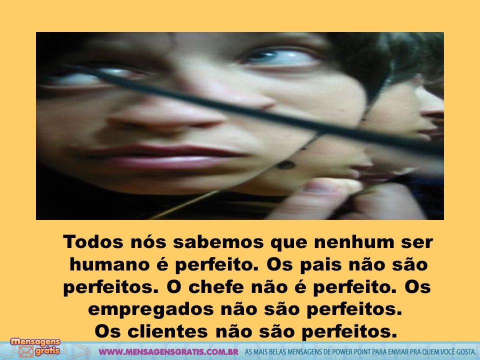 As pessoas são únicas: Ninguém é igual a ninguém e ninguém é perfeito.